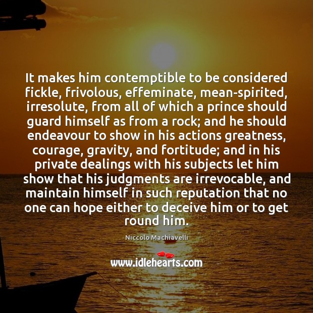 It makes him contemptible to be considered fickle, frivolous, effeminate, mean-spirited, irresolute, Image