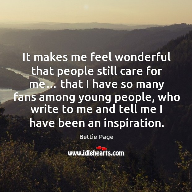 It makes me feel wonderful that people still care for me… that I have so many fans among young people Image