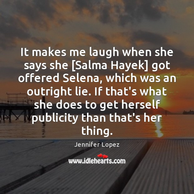 Image, It makes me laugh when she says she [Salma Hayek] got offered