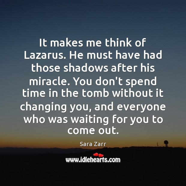 Sara Zarr Picture Quote image saying: It makes me think of Lazarus. He must have had those shadows