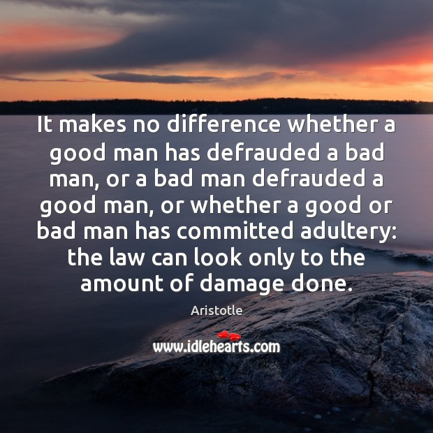 It makes no difference whether a good man has defrauded a bad Image
