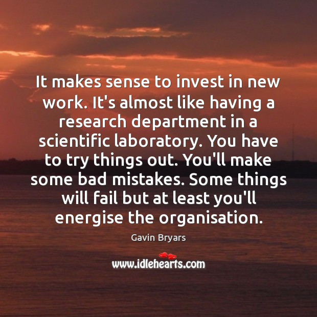 It makes sense to invest in new work. It's almost like having Image