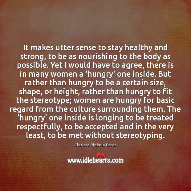 It makes utter sense to stay healthy and strong, to be as Clarissa Pinkola Estes Picture Quote