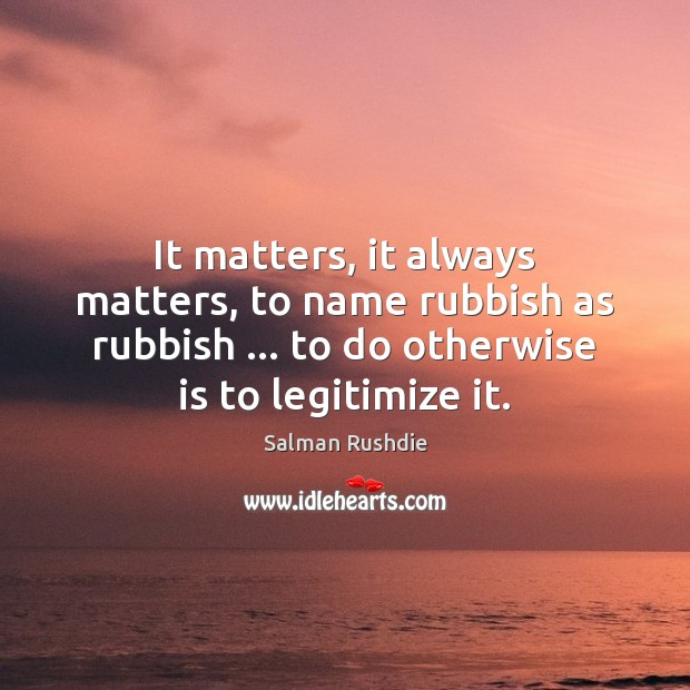 Image, It matters, it always matters, to name rubbish as rubbish … to do