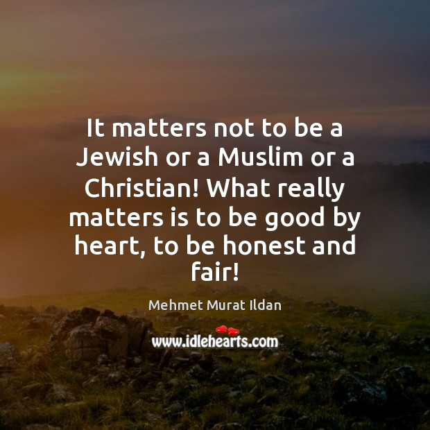 Image, It matters not to be a Jewish or a Muslim or a