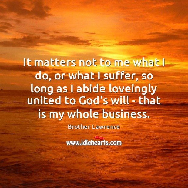 Image, It matters not to me what I do, or what I suffer,