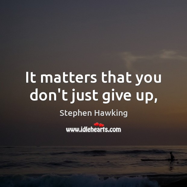 Image, It matters that you don't just give up,