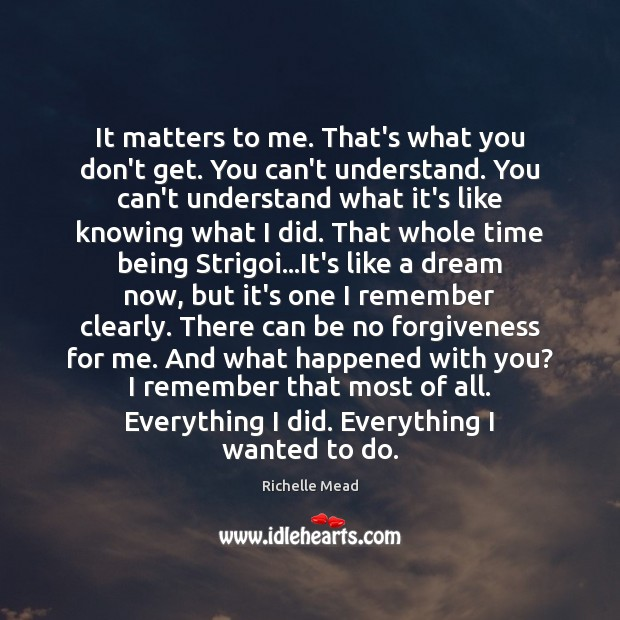 It matters to me. That's what you don't get. You can't understand. Image