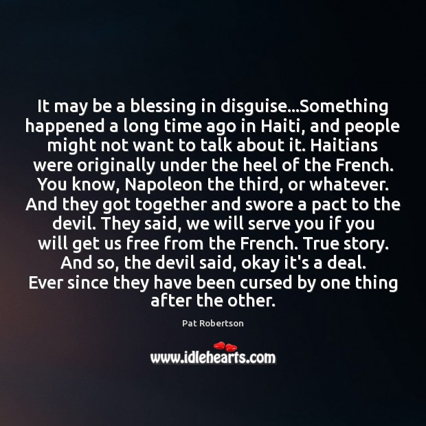 It may be a blessing in disguise…Something happened a long time Pat Robertson Picture Quote