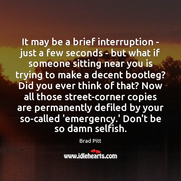 It may be a brief interruption – just a few seconds – Selfish Quotes Image