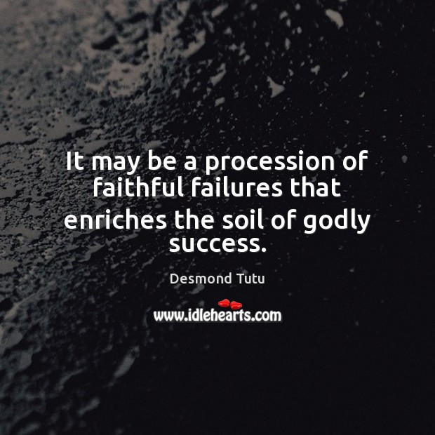 Image, It may be a procession of faithful failures that enriches the soil of Godly success.