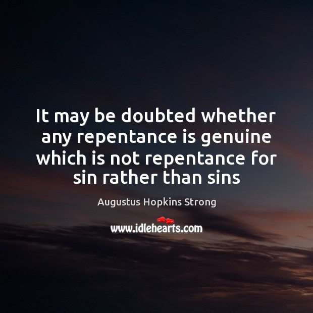 It may be doubted whether any repentance is genuine which is not Image