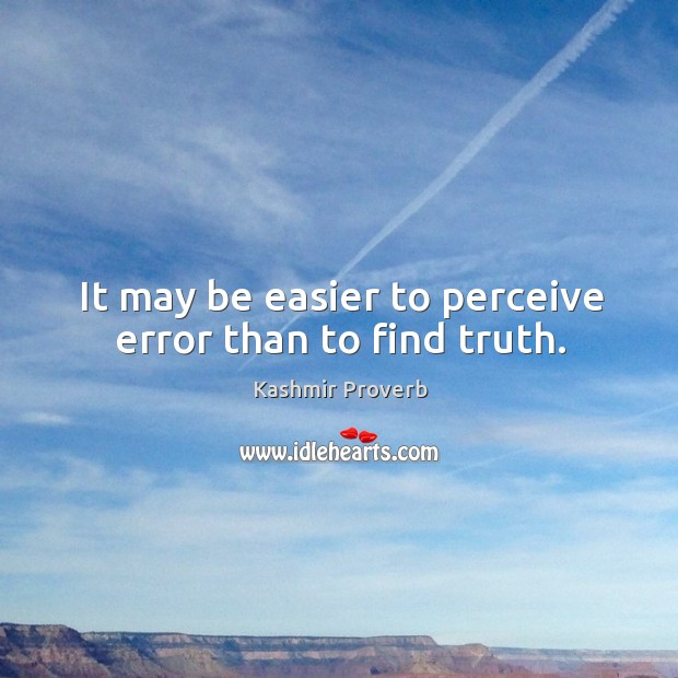 It may be easier to perceive error than to find truth. Kashmir Proverbs Image