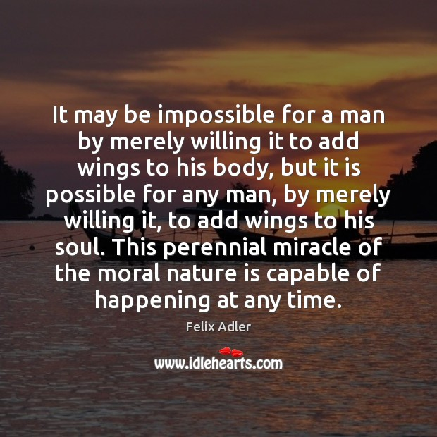 It may be impossible for a man by merely willing it to Felix Adler Picture Quote