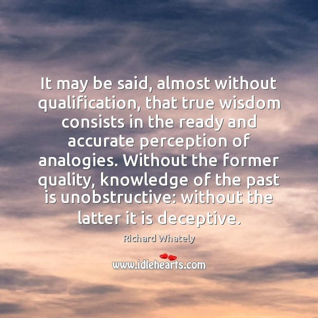 It may be said, almost without qualification, that true wisdom consists in Image