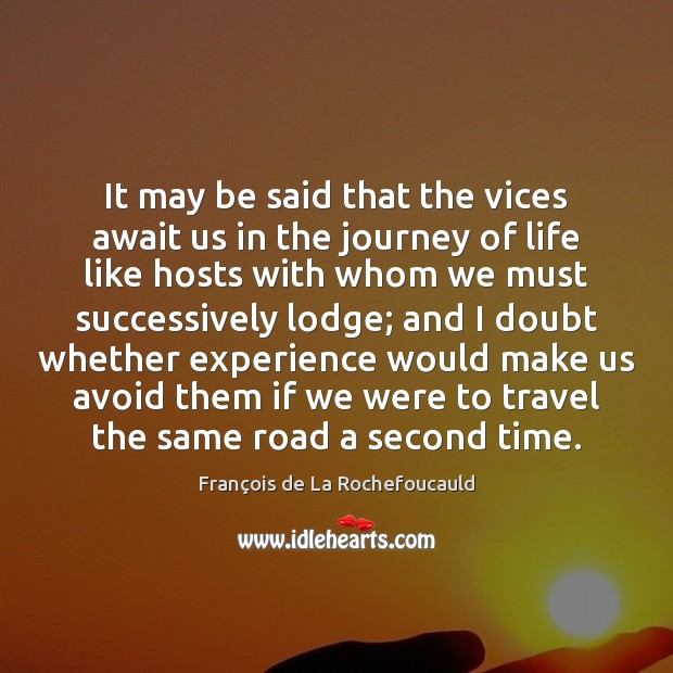 It may be said that the vices await us in the journey Journey Quotes Image
