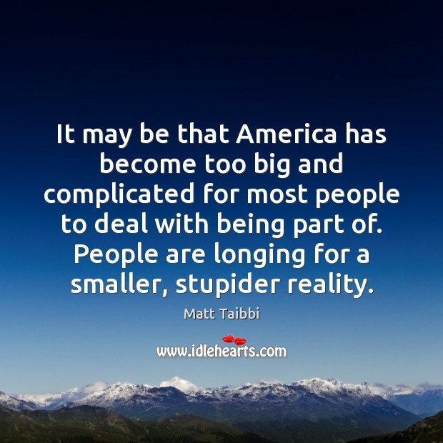 Image, It may be that America has become too big and complicated for
