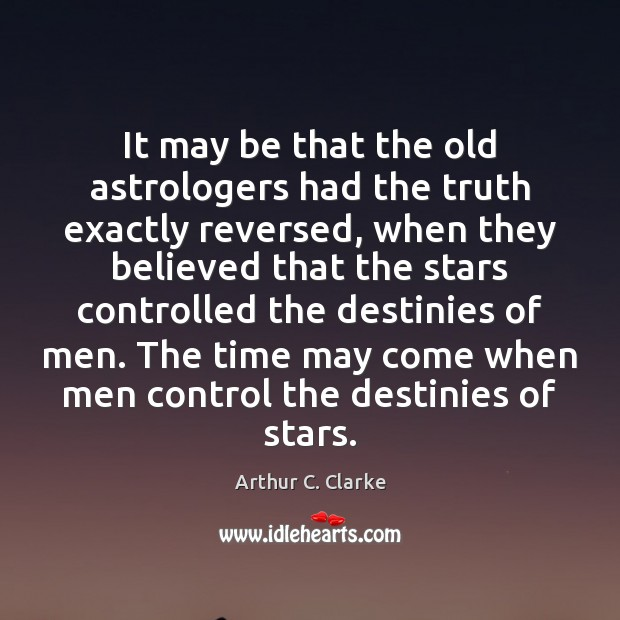 It may be that the old astrologers had the truth exactly reversed, Image