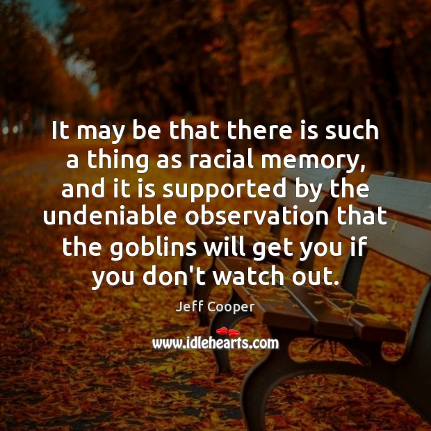 It may be that there is such a thing as racial memory, Jeff Cooper Picture Quote