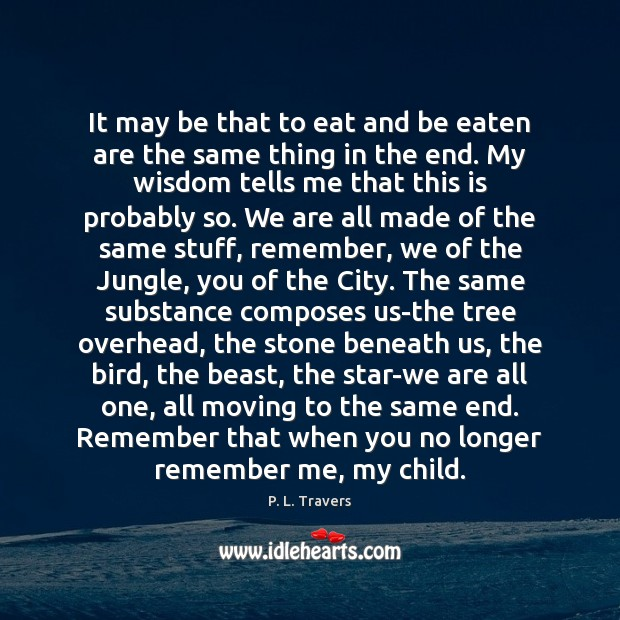 It may be that to eat and be eaten are the same Image