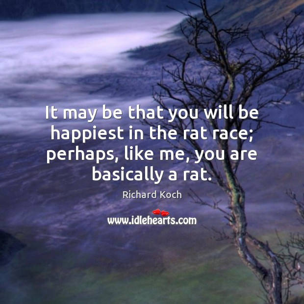 Image, It may be that you will be happiest in the rat race;