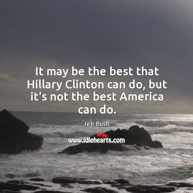 It may be the best that Hillary Clinton can do, but it's not the best America can do. Image