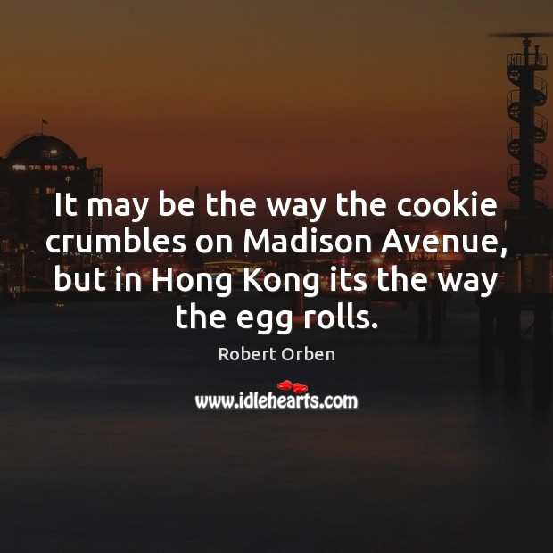 It may be the way the cookie crumbles on Madison Avenue, but Robert Orben Picture Quote