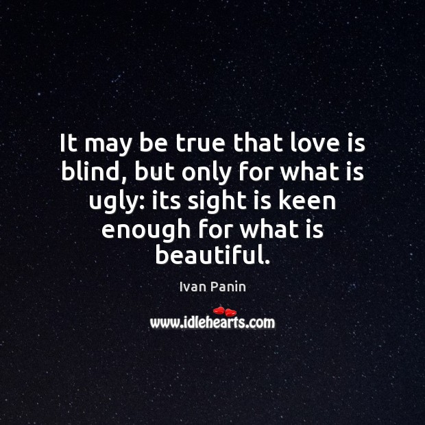 Image, It may be true that love is blind, but only for what