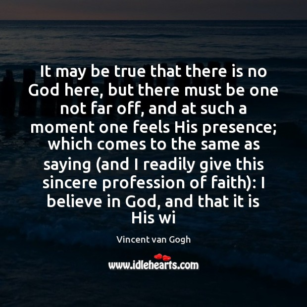 It may be true that there is no God here, but there Believe in God Quotes Image