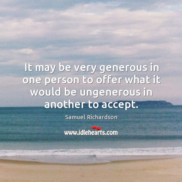 Image, It may be very generous in one person to offer what it would be ungenerous in another to accept.