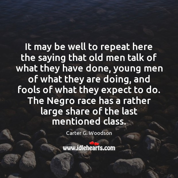 It may be well to repeat here the saying that old men Image
