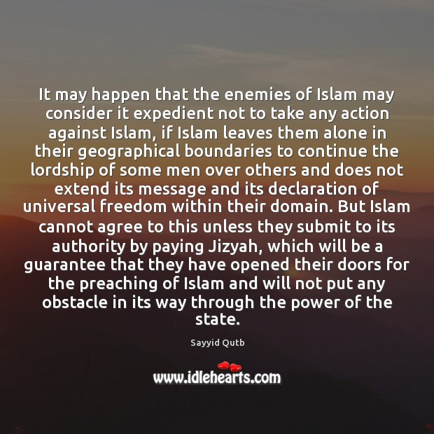 It may happen that the enemies of Islam may consider it expedient Image