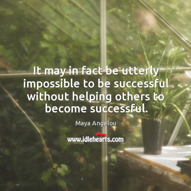 Image, It may in fact be utterly impossible to be successful without helping