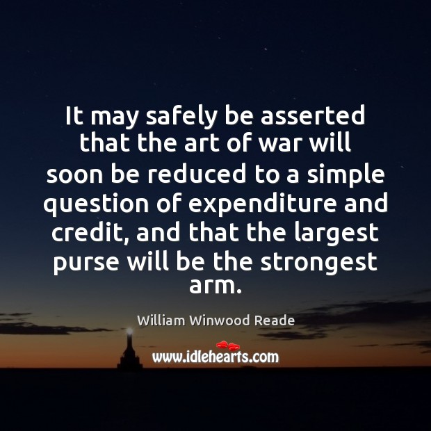It may safely be asserted that the art of war will soon Image