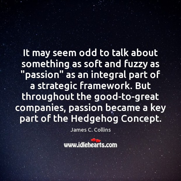 It may seem odd to talk about something as soft and fuzzy James C. Collins Picture Quote