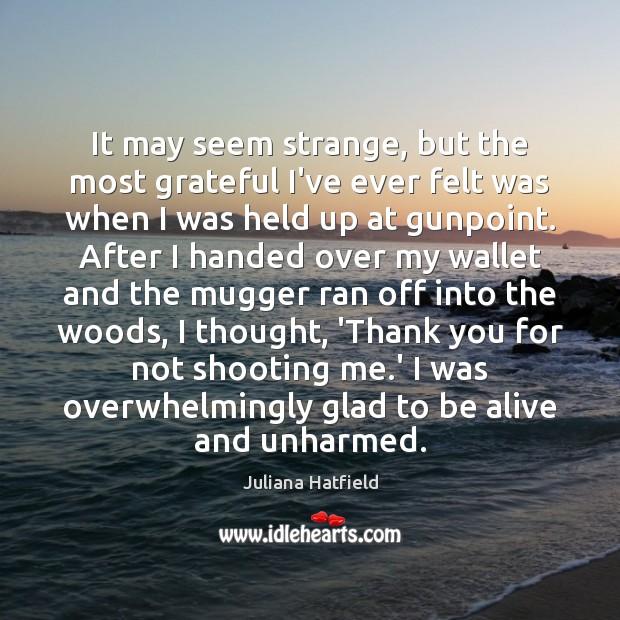 Image, It may seem strange, but the most grateful I've ever felt was