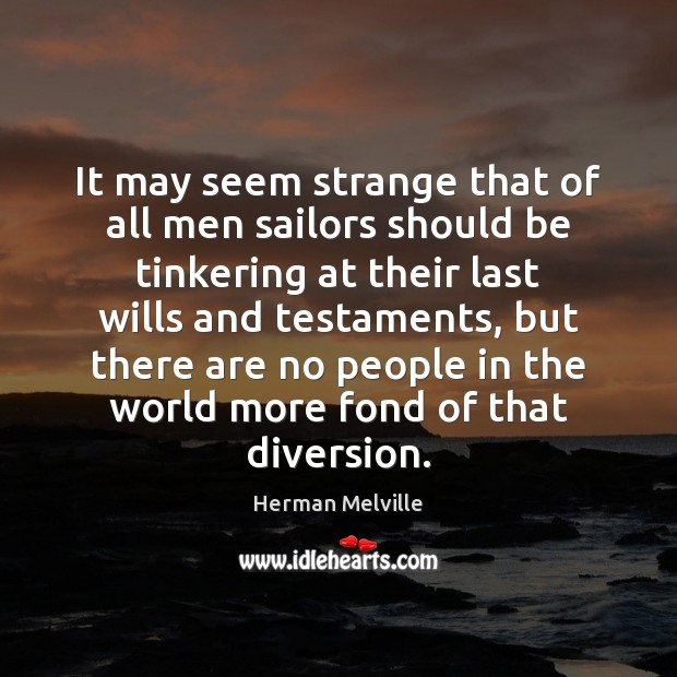 It may seem strange that of all men sailors should be tinkering Image