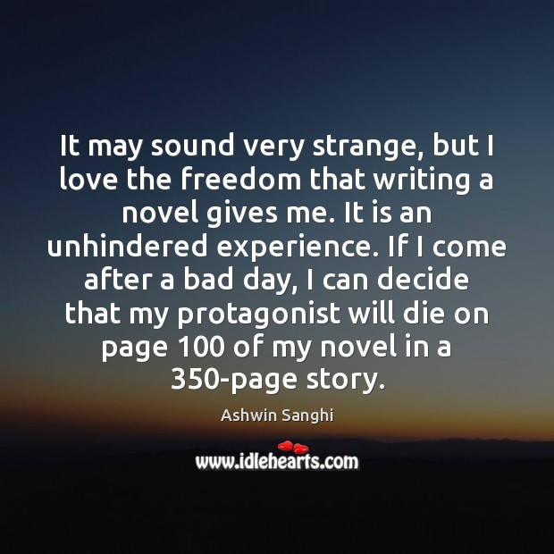 It may sound very strange, but I love the freedom that writing Image