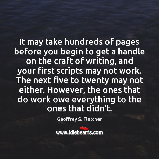 It may take hundreds of pages before you begin to get a Geoffrey S. Fletcher Picture Quote