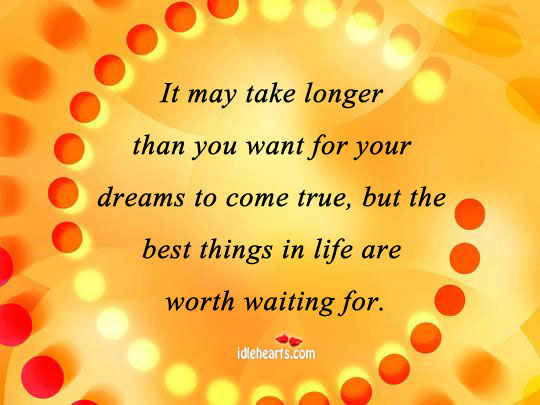 It May Take Longer Than You Want For Your Dreams To…