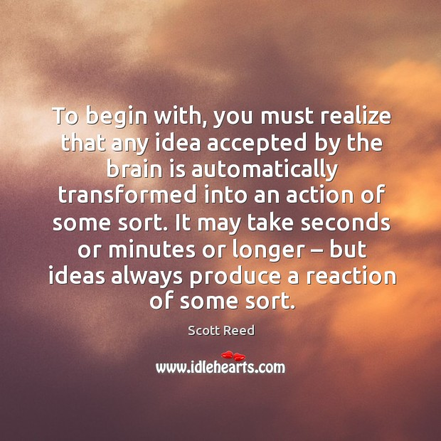 It may take seconds or minutes or longer – but ideas always produce a reaction of some sort. Image