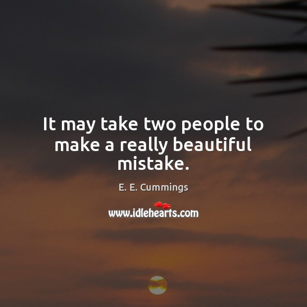 It may take two people to make a really beautiful mistake. Image