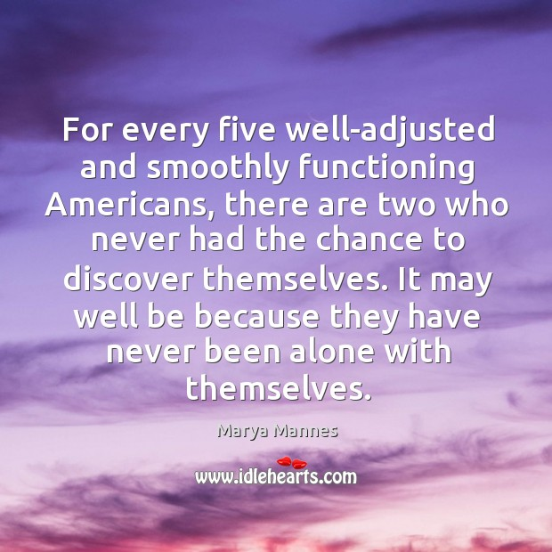 It may well be because they have never been alone with themselves. Image