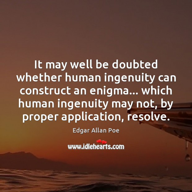 Image, It may well be doubted whether human ingenuity can construct an enigma…