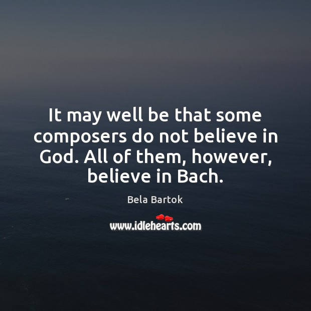 Image, It may well be that some composers do not believe in God.