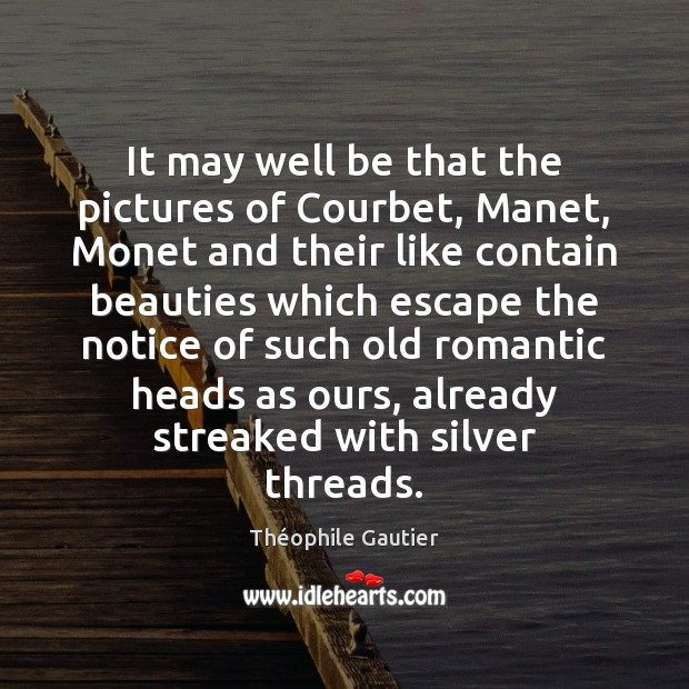 It may well be that the pictures of Courbet, Manet, Monet and Image