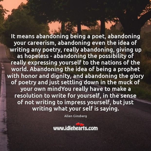Image, It means abandoning being a poet, abandoning your careerism, abandoning even the