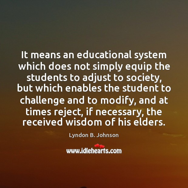 It means an educational system which does not simply equip the students Image