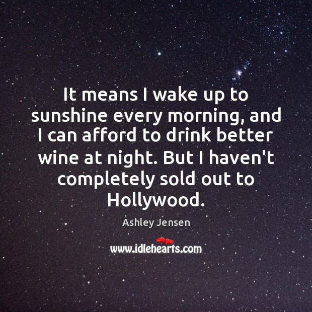 It means I wake up to sunshine every morning, and I can Ashley Jensen Picture Quote