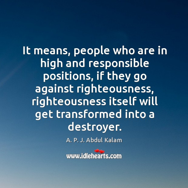 It means, people who are in high and responsible positions, if they go against righteousness Image